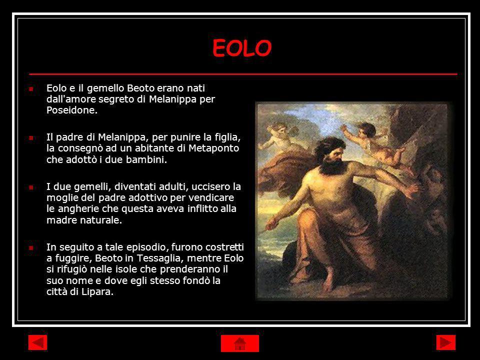 EOLO Eolo e il gemello Beoto erano nati dall amore segreto di Melanippa per Poseidone.