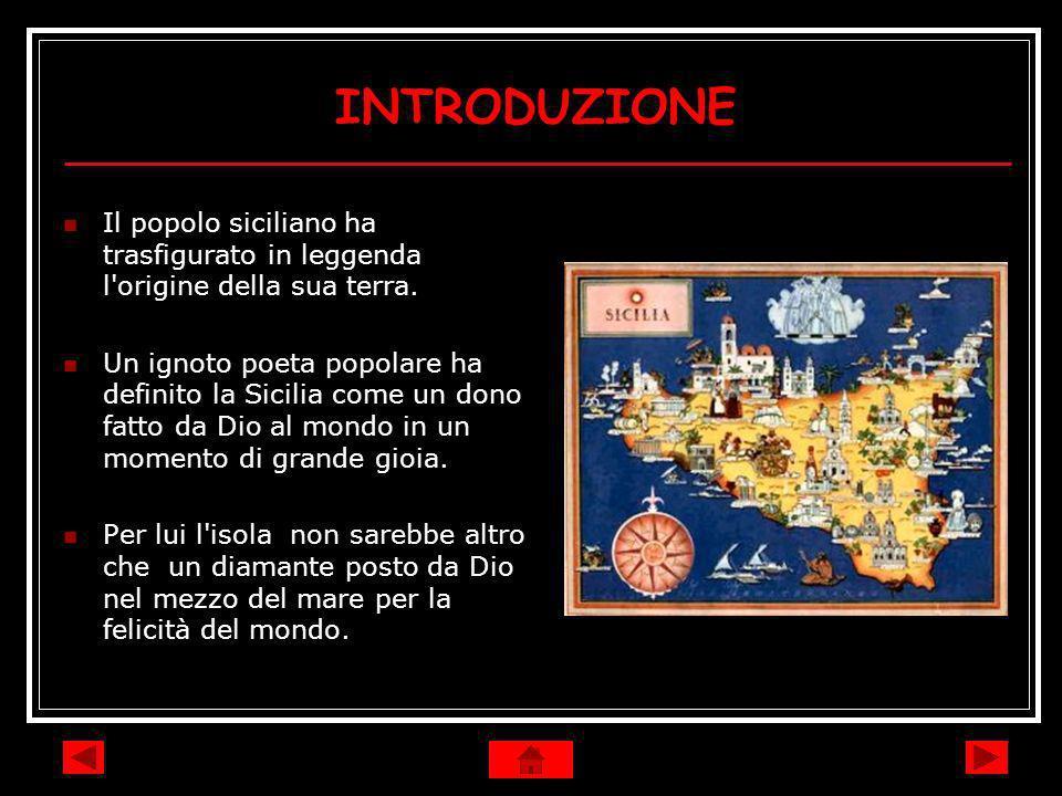 INTRODUZIONE Il popolo siciliano ha trasfigurato in leggenda l origine della sua terra.