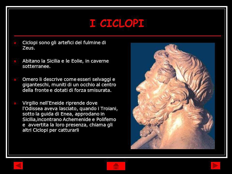 I CICLOPI Ciclopi sono gli artefici del fulmine di Zeus.