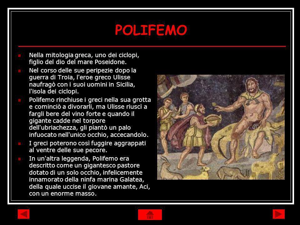 POLIFEMO Nella mitologia greca, uno dei ciclopi, figlio del dio del mare Poseidone.
