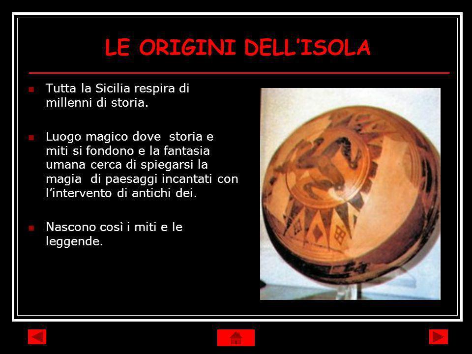 LE ORIGINI DELL'ISOLA Tutta la Sicilia respira di millenni di storia.