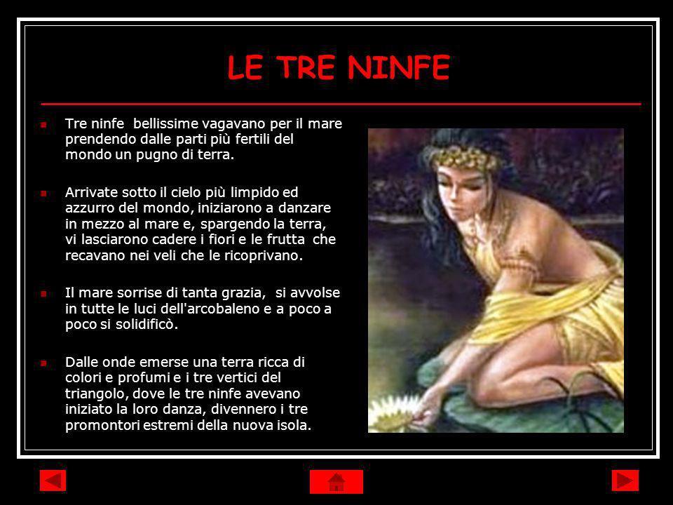 LE TRE NINFE Tre ninfe bellissime vagavano per il mare prendendo dalle parti più fertili del mondo un pugno di terra.