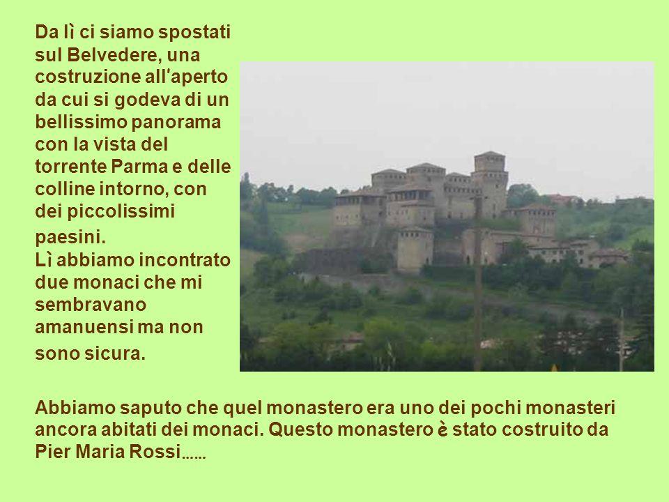 Da lì ci siamo spostati sul Belvedere, una costruzione all'aperto da cui si godeva di un bellissimo panorama con la vista del torrente Parma e delle colline intorno, con dei piccolissimi paesini. Lì abbiamo incontrato due monaci che mi sembravano amanuensi ma non sono sicura.
