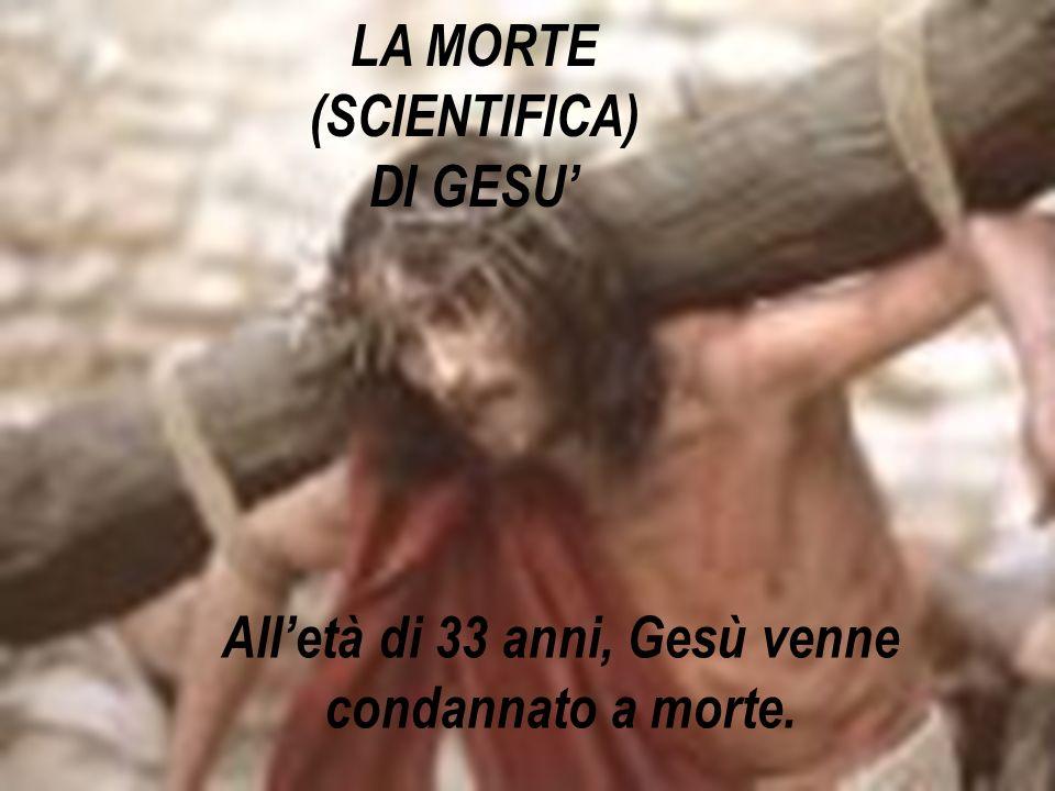 All'età di 33 anni, Gesù venne condannato a morte.