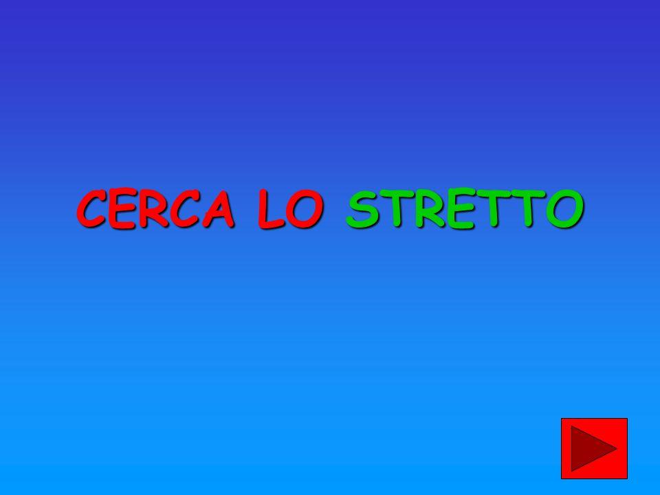 CERCA LO STRETTO