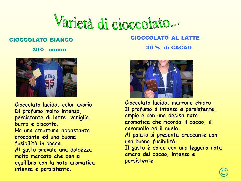 Varietà di cioccolato...  CIOCCOLATO AL LATTE CIOCCOLATO BIANCO