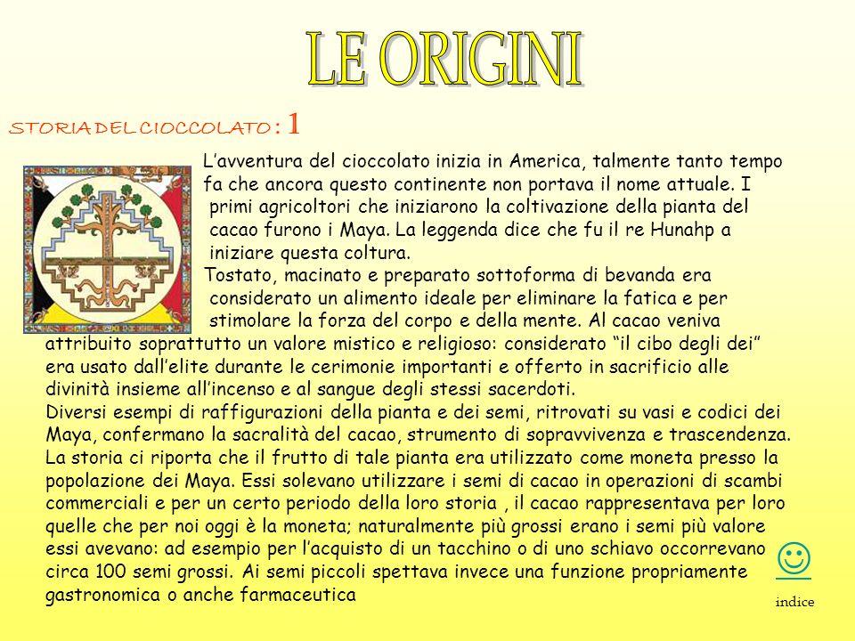 LE ORIGINI  STORIA DEL CIOCCOLATO : 1