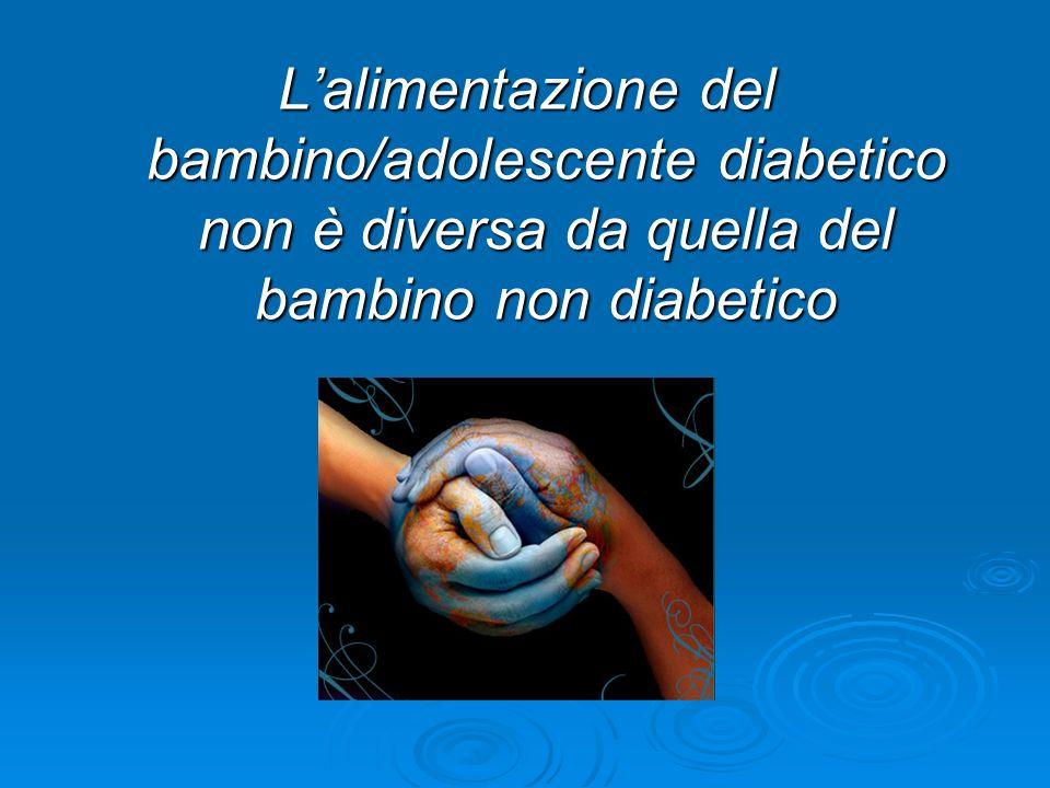 L'alimentazione del bambino/adolescente diabetico non è diversa da quella del bambino non diabetico