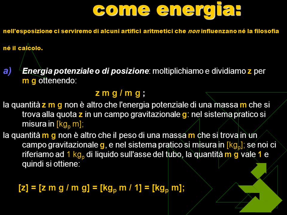 come energia: nell esposizione ci serviremo di alcuni artifici aritmetici che non influenzano né la filosofia né il calcolo.