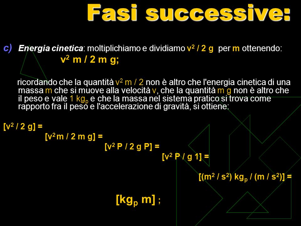 Fasi successive: Energia cinetica: moltiplichiamo e dividiamo v2 / 2 g per m ottenendo: v2 m / 2 m g;
