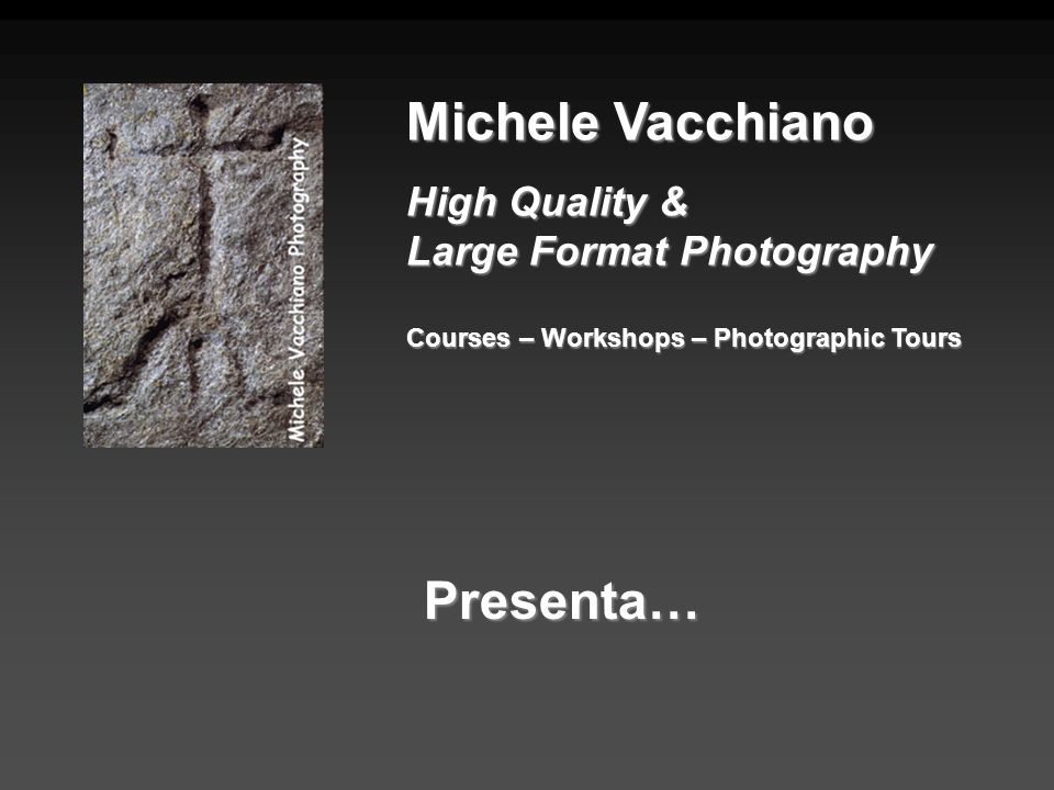 Michele Vacchiano Presenta… High Quality & Large Format Photography