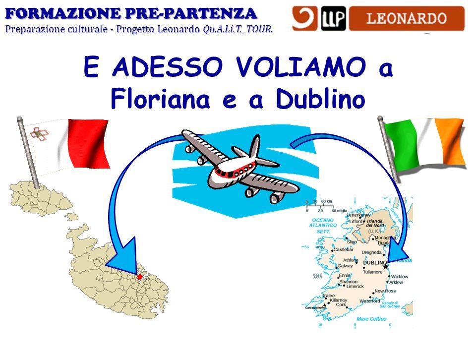 E ADESSO VOLIAMO a Floriana e a Dublino