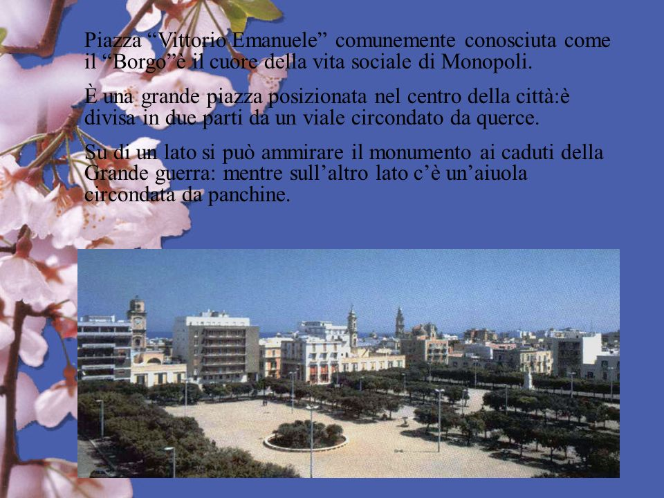 Piazza Vittorio Emanuele comunemente conosciuta come il Borgo è il cuore della vita sociale di Monopoli.
