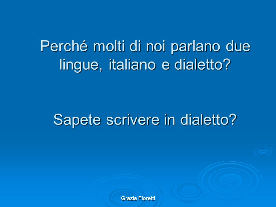 Perché molti di noi parlano due lingue, italiano e dialetto