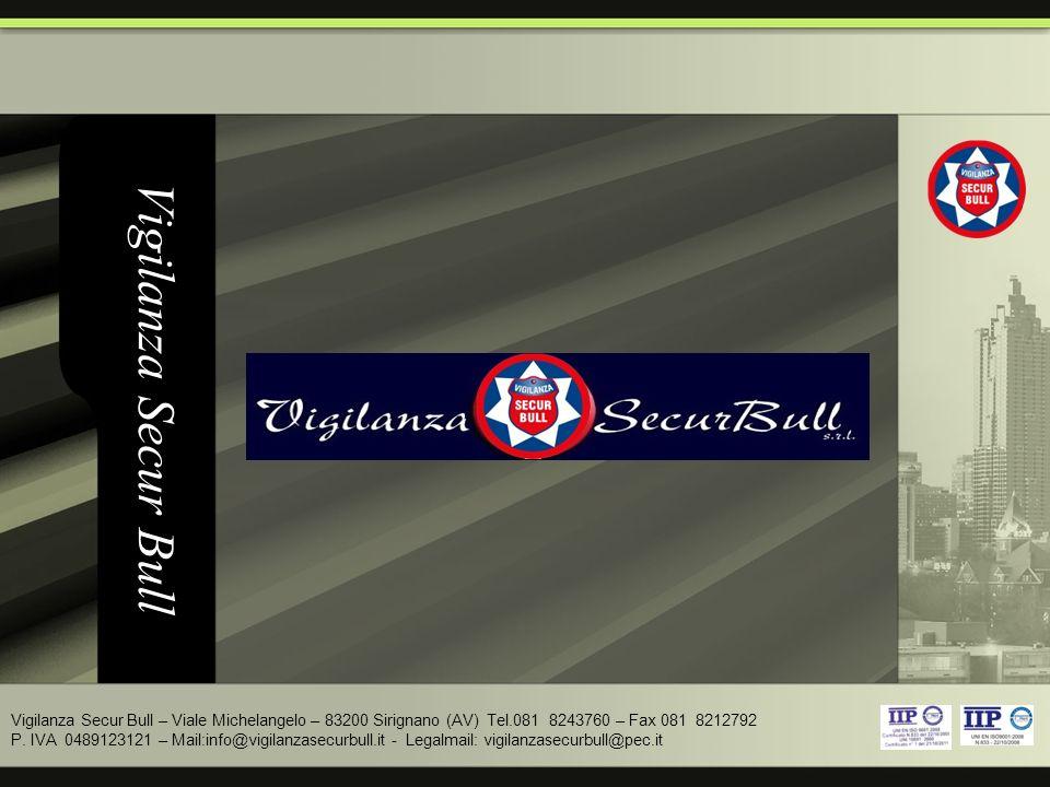 Vigilanza Secur Bull Vigilanza Secur Bull – Viale Michelangelo – 83200 Sirignano (AV) Tel.081 8243760 – Fax 081 8212792.