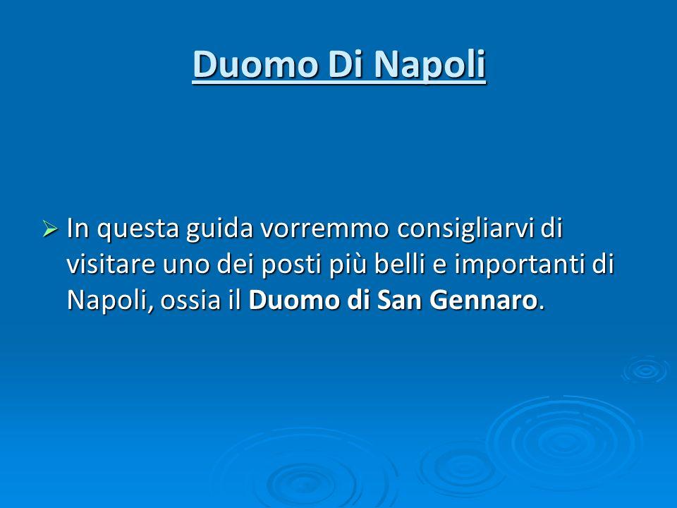 Duomo Di Napoli In questa guida vorremmo consigliarvi di visitare uno dei posti più belli e importanti di Napoli, ossia il Duomo di San Gennaro.