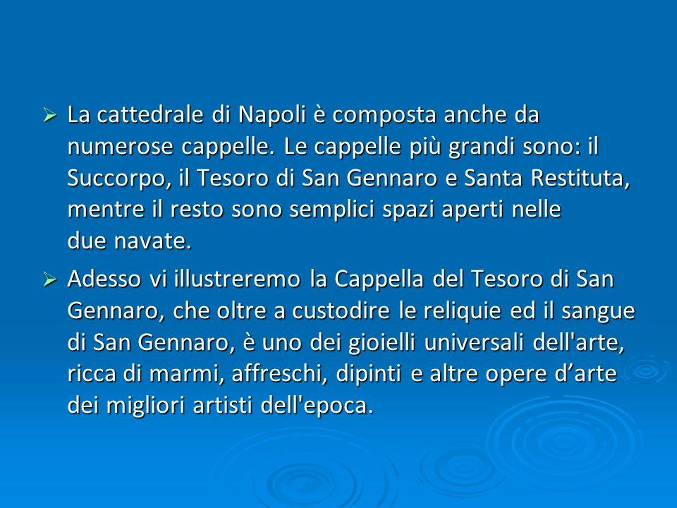 La cattedrale di Napoli è composta anche da numerose cappelle