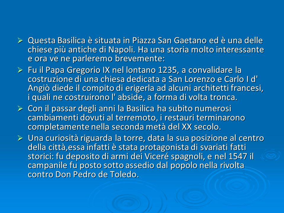 Questa Basilica è situata in Piazza San Gaetano ed è una delle chiese più antiche di Napoli. Ha una storia molto interessante e ora ve ne parleremo brevemente: