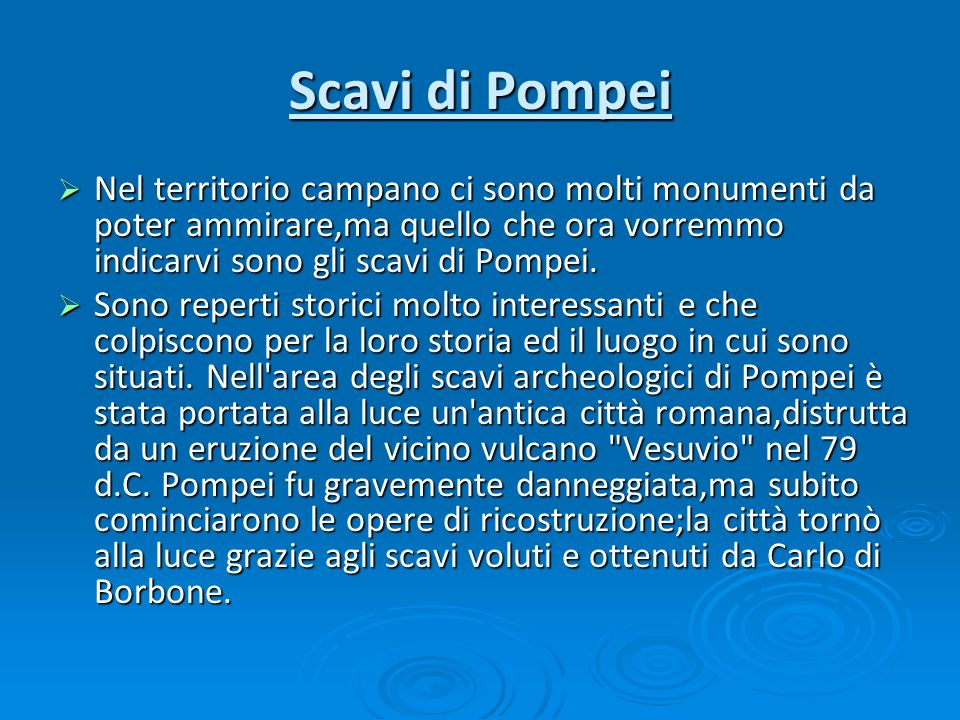Scavi di Pompei Nel territorio campano ci sono molti monumenti da poter ammirare,ma quello che ora vorremmo indicarvi sono gli scavi di Pompei.