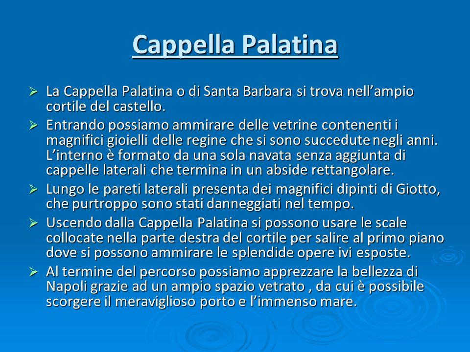 Cappella Palatina La Cappella Palatina o di Santa Barbara si trova nell'ampio cortile del castello.