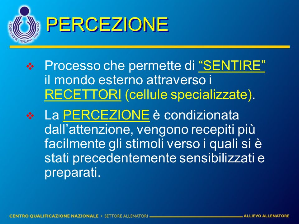 PERCEZIONE Processo che permette di SENTIRE il mondo esterno attraverso i RECETTORI (cellule specializzate).