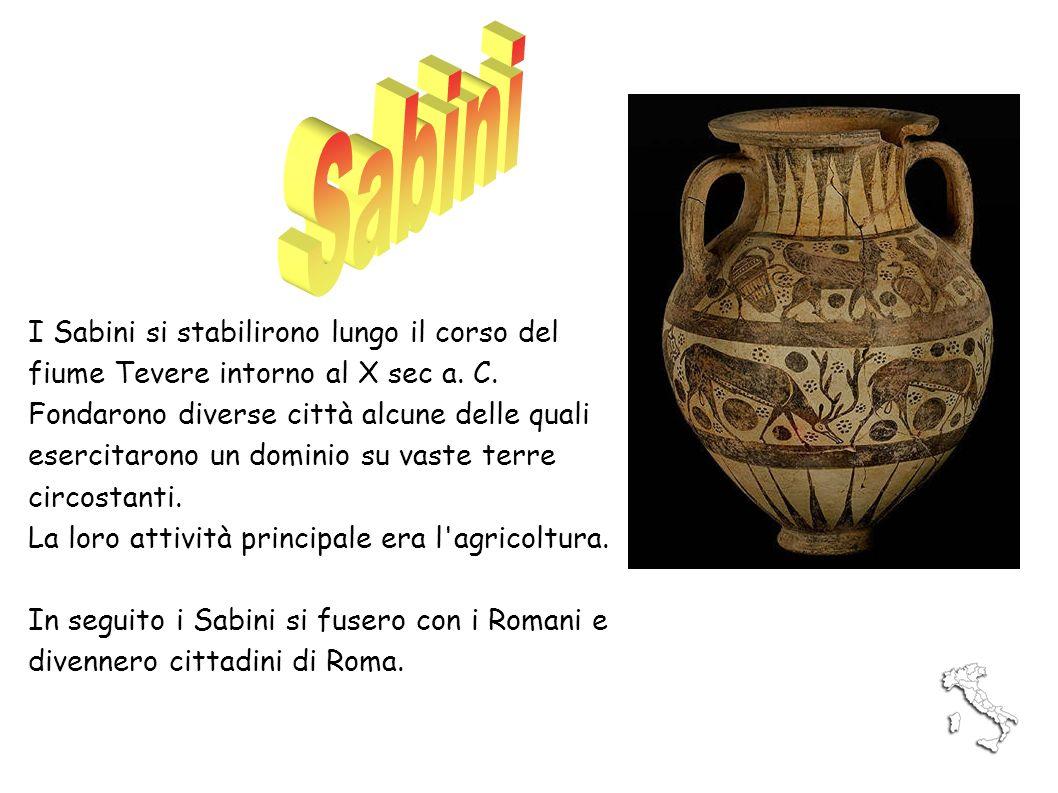 Sabini I Sabini si stabilirono lungo il corso del fiume Tevere intorno al X sec a. C.