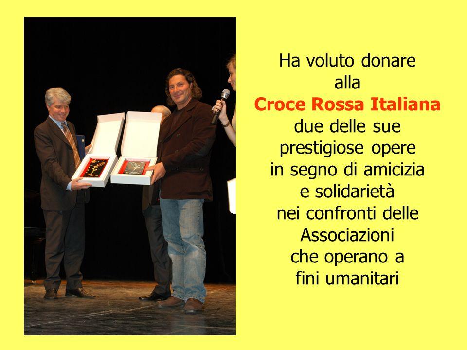 Ha voluto donare alla. Croce Rossa Italiana. due delle sue. prestigiose opere. in segno di amicizia.