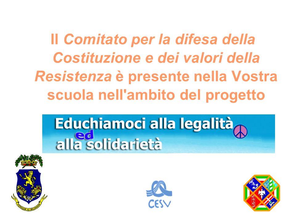 Il Comitato per la difesa della Costituzione e dei valori della Resistenza è presente nella Vostra scuola nell ambito del progetto