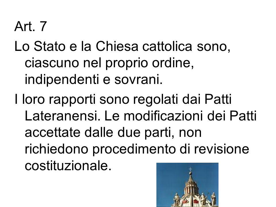 Art. 7 Lo Stato e la Chiesa cattolica sono, ciascuno nel proprio ordine, indipendenti e sovrani.