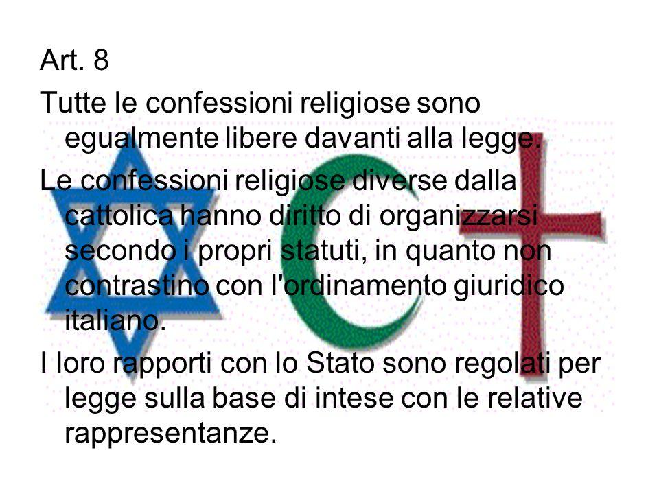 Art. 8 Tutte le confessioni religiose sono egualmente libere davanti alla legge.