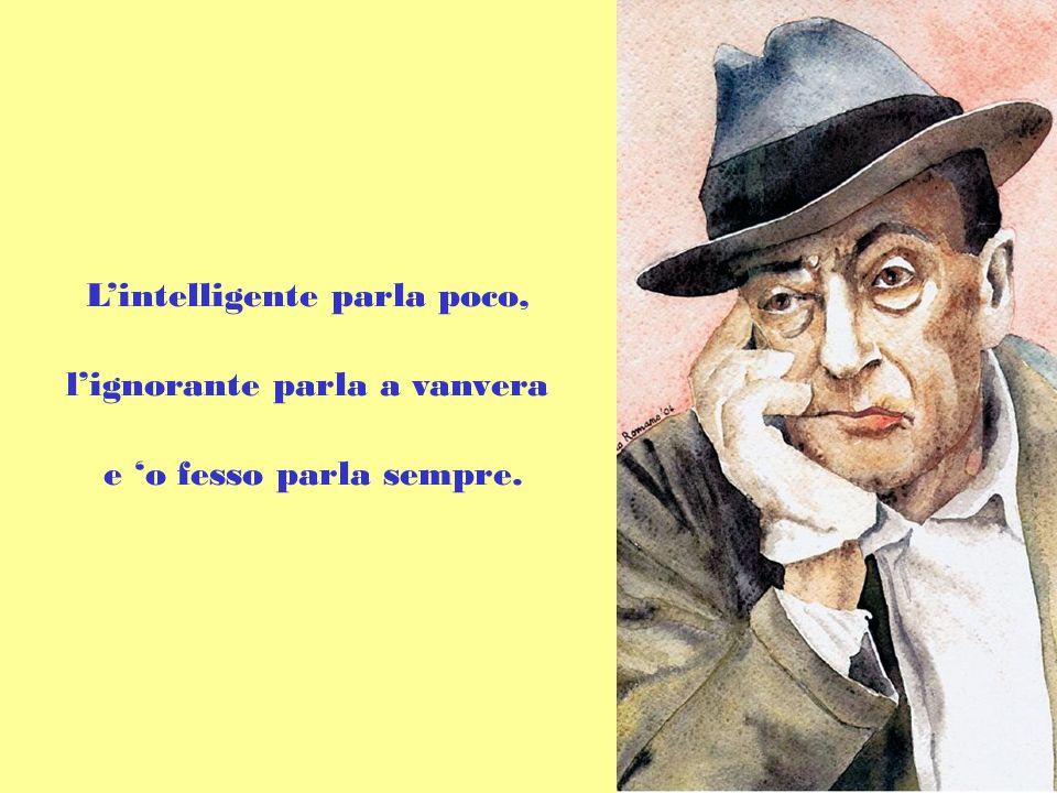 L'intelligente parla poco, l'ignorante parla a vanvera