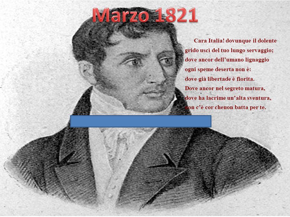 Marzo 1821 A. MANZONI Cara Italia! dovunque il dolente