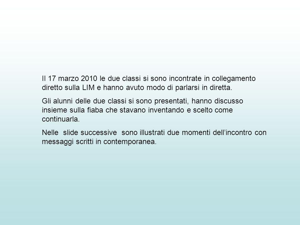 Il 17 marzo 2010 le due classi si sono incontrate in collegamento diretto sulla LIM e hanno avuto modo di parlarsi in diretta.
