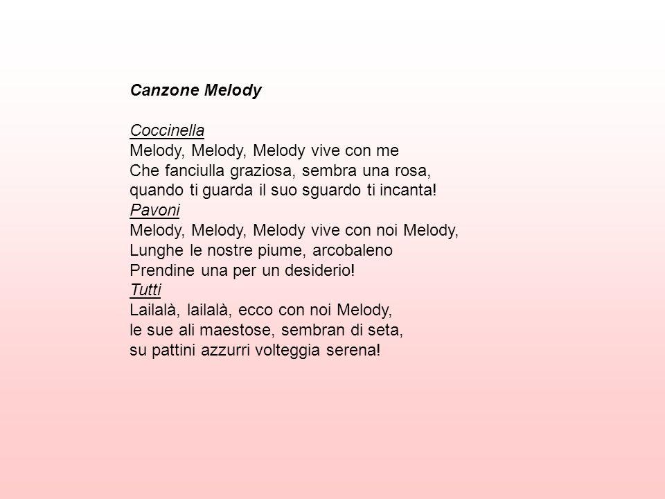 Canzone Melody Coccinella. Melody, Melody, Melody vive con me. Che fanciulla graziosa, sembra una rosa,