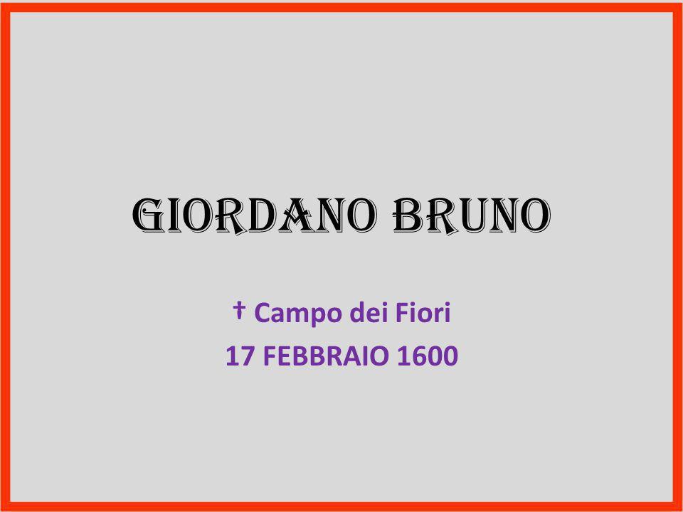 † Campo dei Fiori 17 FEBBRAIO 1600
