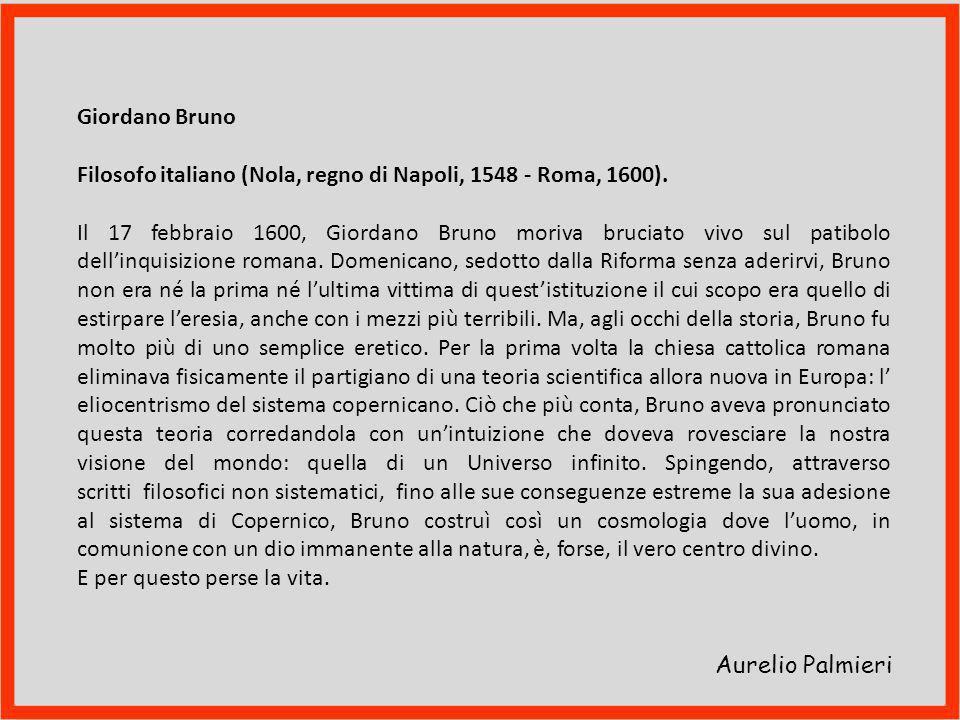Giordano Bruno Filosofo italiano (Nola, regno di Napoli, 1548 - Roma, 1600).