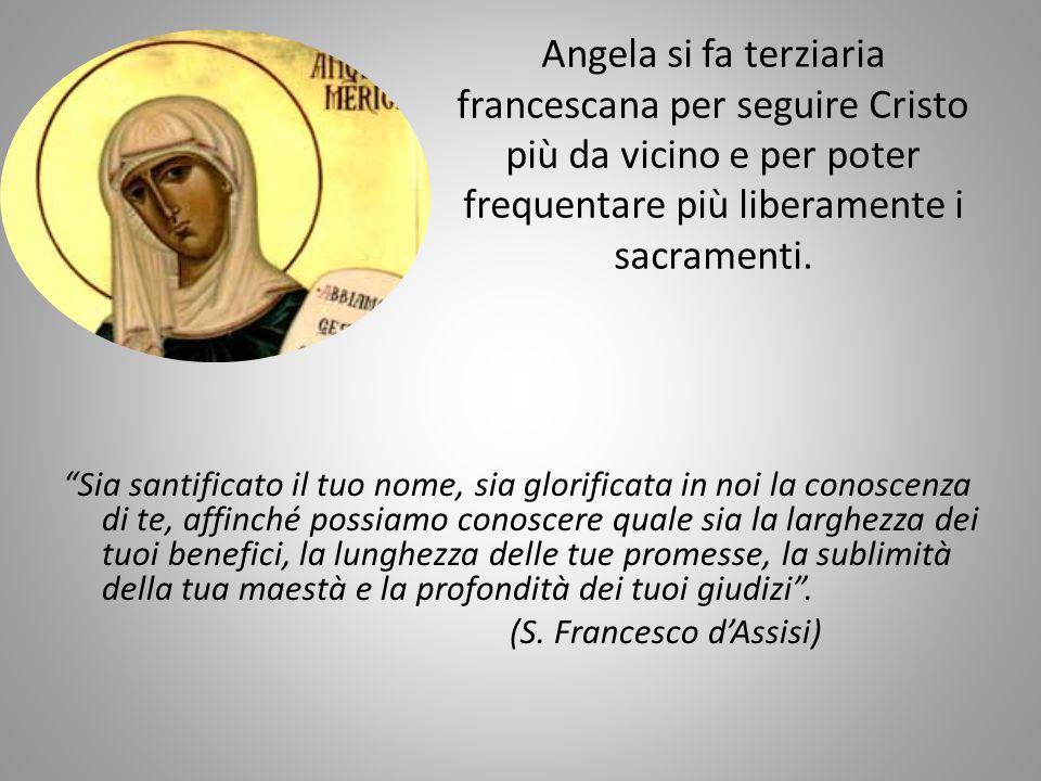 Angela si fa terziaria francescana per seguire Cristo più da vicino e per poter frequentare più liberamente i sacramenti.
