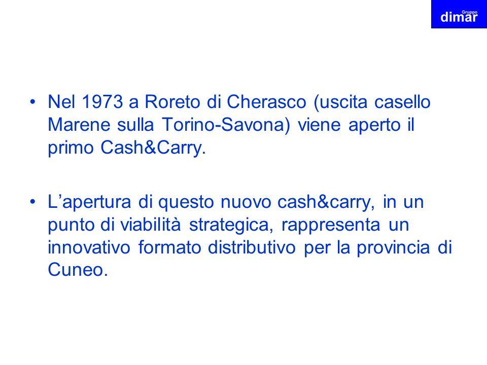 Nel 1973 a Roreto di Cherasco (uscita casello Marene sulla Torino-Savona) viene aperto il primo Cash&Carry.