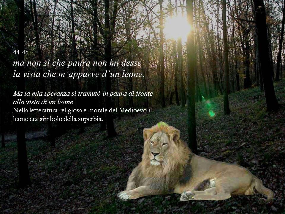 ma non sì che paura non mi desse la vista che m'apparve d'un leone.