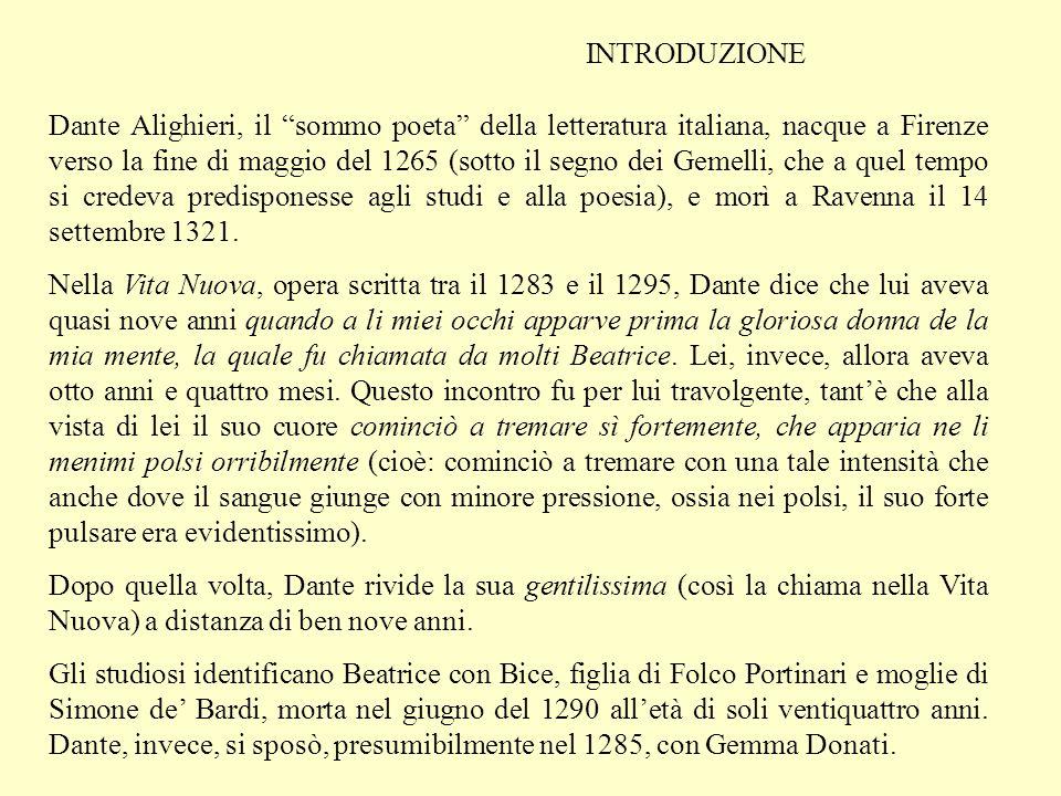 INTRODUZIONE Dante Alighieri, il sommo poeta della letteratura italiana, nacque a Firenze verso la fine di maggio del 1265 (sotto il segno dei Gemelli, che a quel tempo si credeva predisponesse agli studi e alla poesia), e morì a Ravenna il 14 settembre 1321.