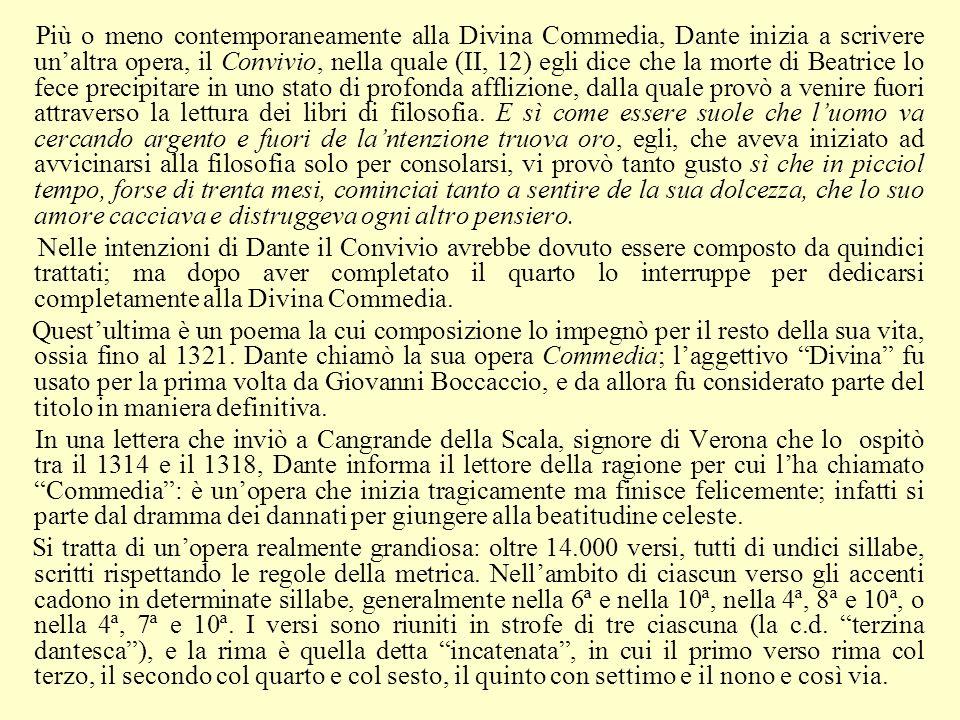 Più o meno contemporaneamente alla Divina Commedia, Dante inizia a scrivere un'altra opera, il Convivio, nella quale (II, 12) egli dice che la morte di Beatrice lo fece precipitare in uno stato di profonda afflizione, dalla quale provò a venire fuori attraverso la lettura dei libri di filosofia. E sì come essere suole che l'uomo va cercando argento e fuori de la'ntenzione truova oro, egli, che aveva iniziato ad avvicinarsi alla filosofia solo per consolarsi, vi provò tanto gusto sì che in picciol tempo, forse di trenta mesi, cominciai tanto a sentire de la sua dolcezza, che lo suo amore cacciava e distruggeva ogni altro pensiero.
