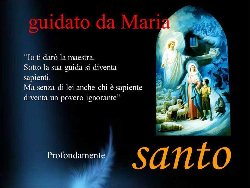 santo guidato da Maria Profondamente Io ti darò la maestra.
