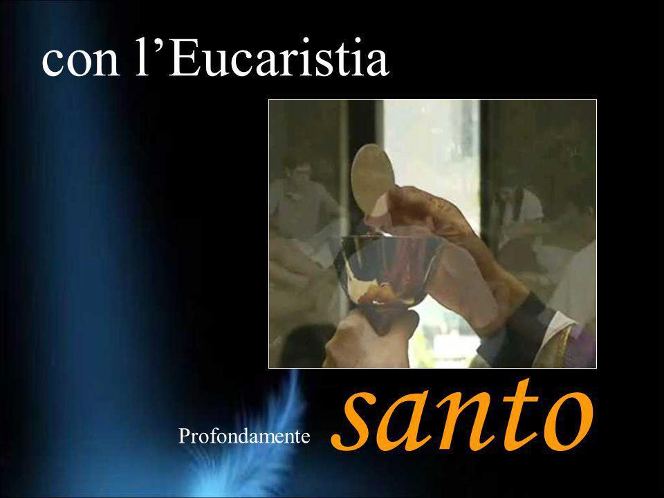 con l'Eucaristia santo Profondamente