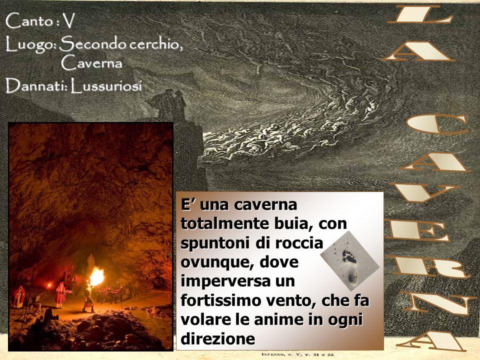 LA CAVERNA Canto : V Luogo: Secondo cerchio, Caverna
