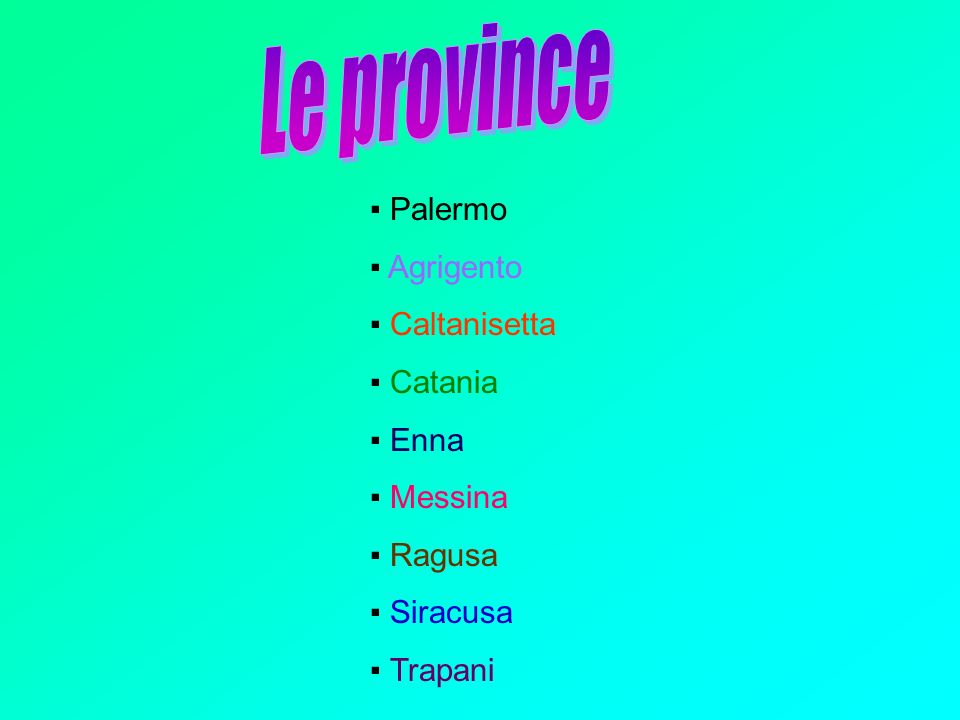 Le province ▪ Palermo ▪ Agrigento ▪ Caltanisetta ▪ Catania ▪ Enna