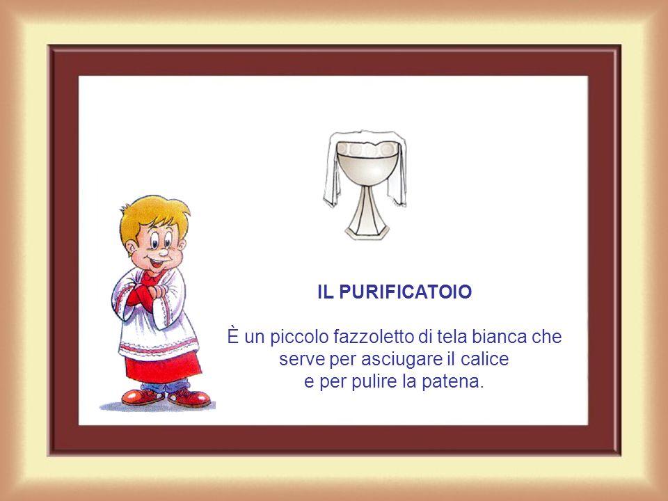 IL PURIFICATOIO È un piccolo fazzoletto di tela bianca che serve per asciugare il calice e per pulire la patena.