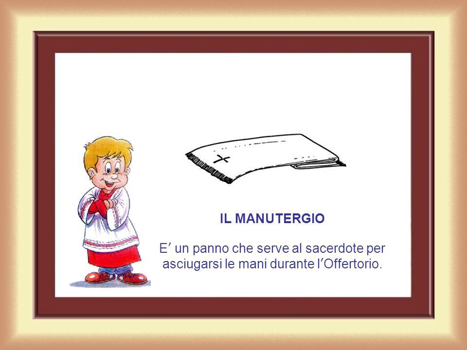 IL MANUTERGIO E' un panno che serve al sacerdote per asciugarsi le mani durante l'Offertorio.