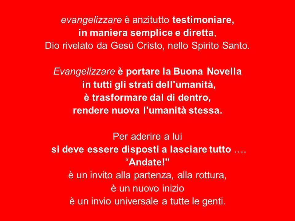 evangelizzare è anzitutto testimoniare, in maniera semplice e diretta,