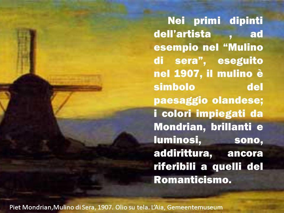 Nei primi dipinti dell'artista , ad esempio nel Mulino di sera , eseguito nel 1907, il mulino è simbolo del paesaggio olandese; i colori impiegati da Mondrian, brillanti e luminosi, sono, addirittura, ancora riferibili a quelli del Romanticismo.