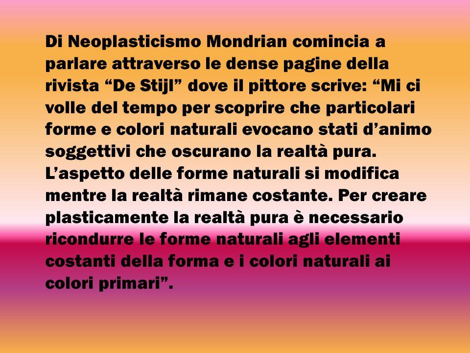 Di Neoplasticismo Mondrian comincia a parlare attraverso le dense pagine della rivista De Stijl dove il pittore scrive: Mi ci volle del tempo per scoprire che particolari forme e colori naturali evocano stati d'animo soggettivi che oscurano la realtà pura.